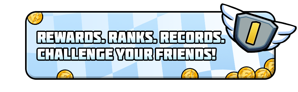 Rewards. Ranks. Records. Challenge your friends!